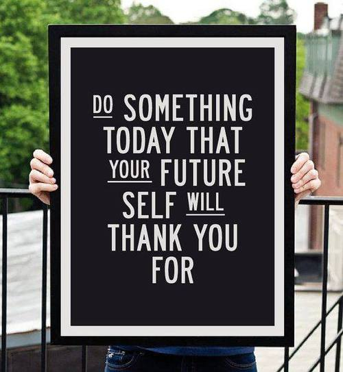 "hands holding a sign that says ""Do something today that your future self will thank you for"""