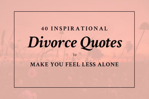 Image of: Life Quotes 40 Inspirational Divorce Quotes To Make You Feel Less Alone Sas For Women 40 Inspirational Divorce Quotes To Make You Feel Less Alone Sas