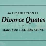 40 Inspirational Divorce Quotes to Make You Feel Less Alone