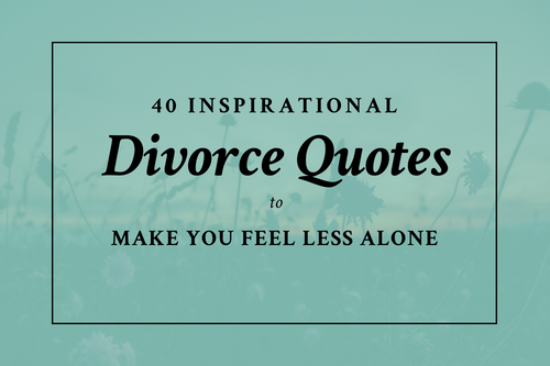 40 Inspirational Divorce Quotes To Make You Feel Less