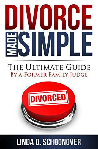 Divorce Made Simple: The Ultimate Guide by a Former Family Judge by [Schoonover, Linda]