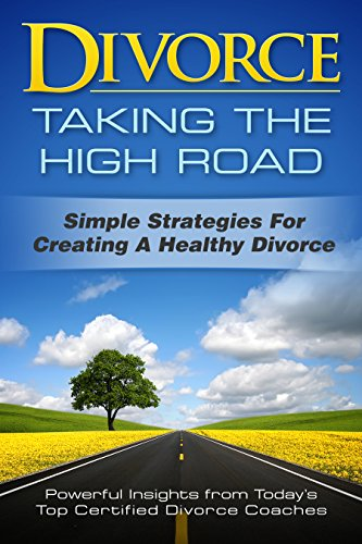 Divorce: Taking the High Road: Simple Strategies for Creating a Healthy Divorce by [Cooper, Pegotty, Mishkin,Kimberly, Wilson Gould,Kira, Levey,Marc, Reeves,Glenys, Burton-Cluxton,Lori, McNally,Lisa, Dykes,Pamela, Callahan, Tracy, Marhan Dropkin,Marie, Chacon,Kurt]