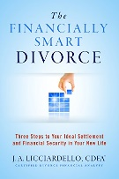 The Financially Smart Divorce: Three Steps To Your Ideal Settlement and Financial Security in Your New Life! by [Licciardello, J A]